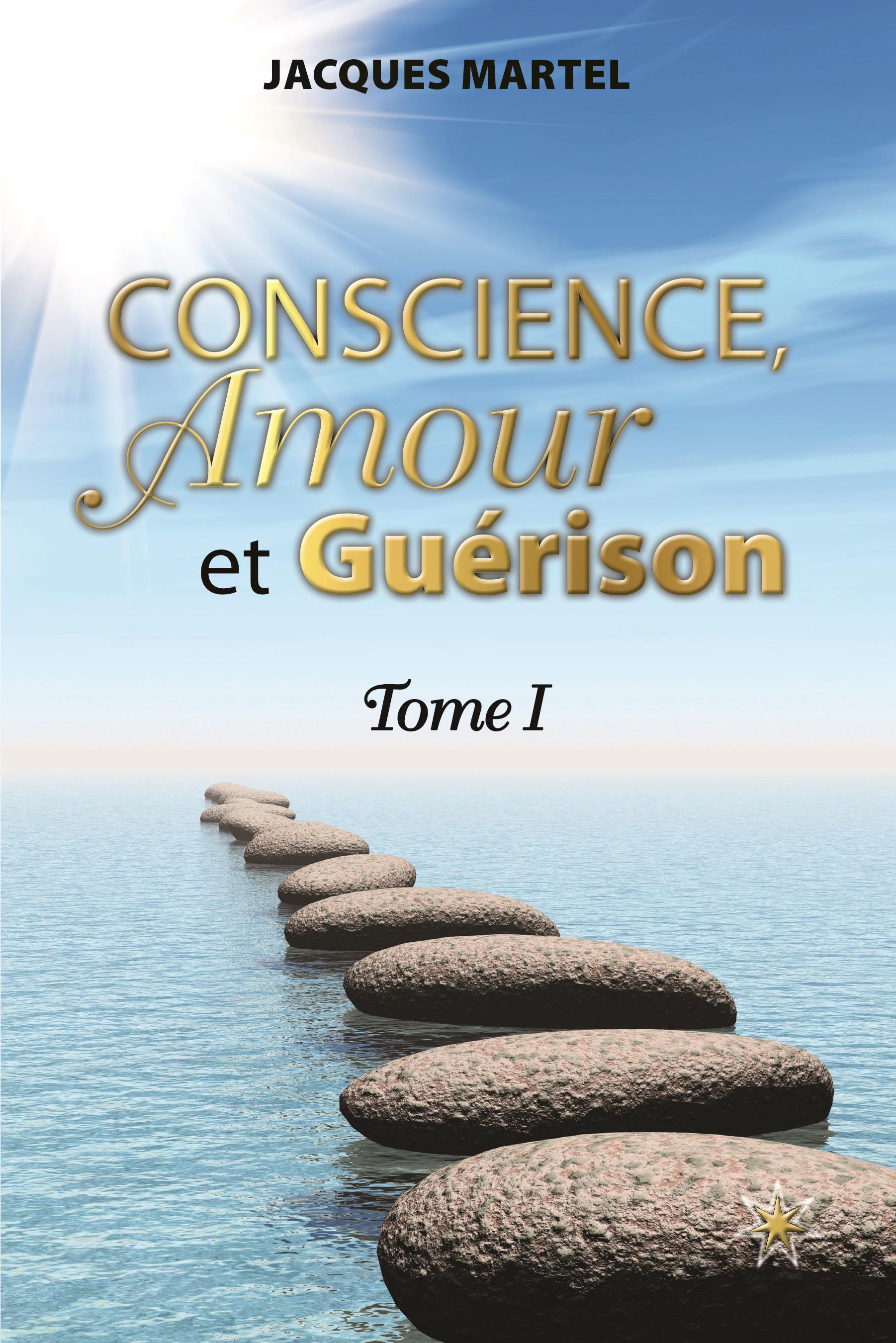 CONSCIENCE, Amour et Guérison, Tome 1 Jacques Martel